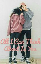 All I Can Think About Is You by zahranareswari