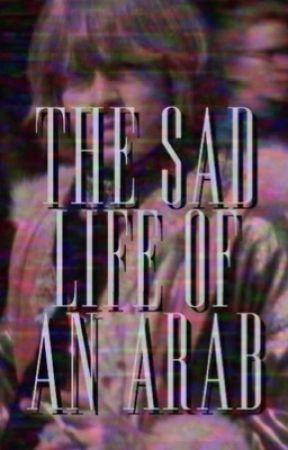 The Sad Life of An Arab Girl  by -childofthemoon
