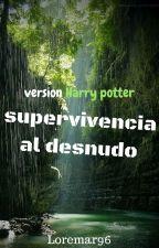 Supervivencia al desnudo ( Versión Harry Potter ) by loremar96
