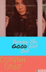 Turning The Good Girl Bad  by Elizalife