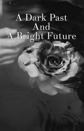 A Dark Past And A Bright Future by jessamine2607