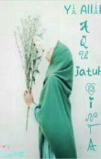 Ya ALLAH Aku Jatuh Cinta by Zheyant99