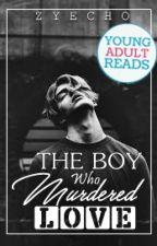 The Boy Who Murdered Love. by Zyecho