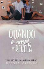 Quando o Amor se Revela ( COMPLETO ATÉ 31/05) by Debora_Marinho