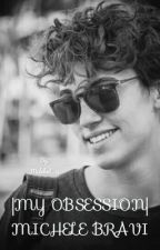 |MY OBSESSION|MICHELE BRAVI by Mclrbnt_14