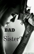 Bad Sister? by lamaAshtona