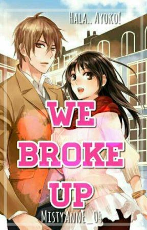 We Broke Up! [A Filipino Novel] by MistyAnnE_04