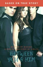 BETWEEN YOU & HIM (COMPLETED) by widines