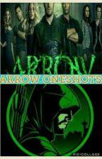 ARROW ONESHOTS by MeganReynolds456