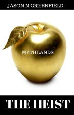 Mythlands: THE HEIST by JasonGreenfield