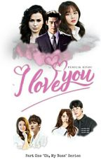 I Love You (Oh, My Boss #1) by Dhee_shy