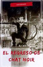 El Regreso de Chat Noir [Terminado] by LenaLee2993