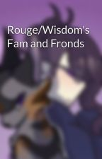Rouge/Wisdom's Fam and Fronds by WisdomtheOWLS