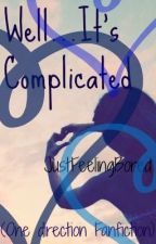 Well...It's complicated (One Direction Fanfiction) by justfeelingbored