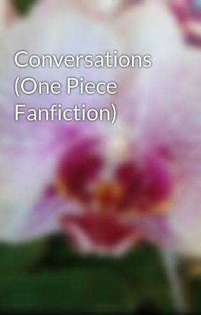 Conversations (One Piece Fanfiction) by Januarius1Sky