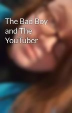 The Bad Boy and The YouTuber by ChristinaPatterson