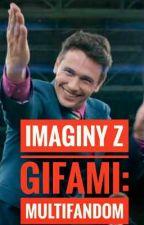 IMAGINY z gifami: multifandom  by CapMoony