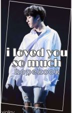 hopekook || I loved you so much [مكتمله] by xjolley