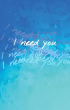 I Need You // Yoully Oneshots by luciled1212