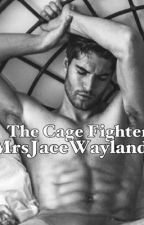 The Cage Fighter by mrsjacewayland