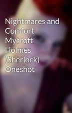Nightmares and Comfort Mycroft Holmes (Sherlock) Oneshot by ToniClaire