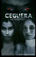 CEGUERA ||CAMREN||  by Slytherin1997