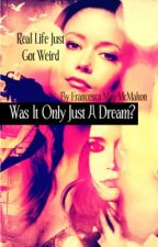 Was it Only Just A Dream? (GirlxGirl) (ON HOLD) by fran-is-a-writer