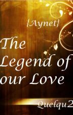 {Aynet}  The Legend of our Love by Quelqu2