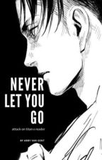 Never Let You Go ▶A Levi Ackerman X Reader◀ by abbimooo
