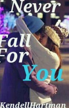 Never Fall For You by kendellhartman