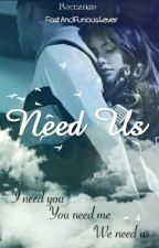 Need Us ||Wattys2017|| by FastAndFurious4ever