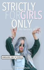 Strictly For Girls Only by larryismybomb