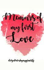 Memoirs Of My First Love by dropdownbymygravity