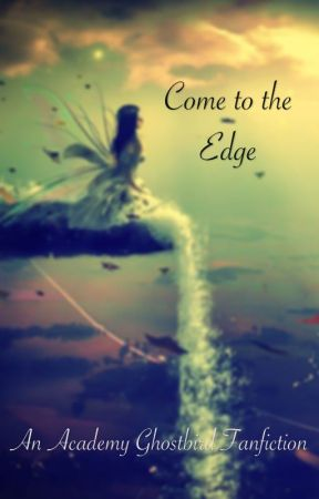 Come to the Edge: An Academy Ghostbird Fanfiction (COMING SOON) by starryeyedwings