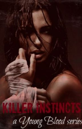 Killer Instincts | a Young Blood series by AstiLynn