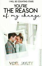 You're the reason of my change by VidelJayley