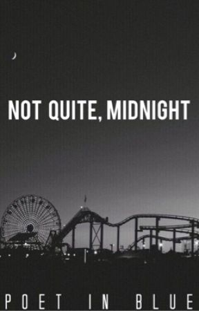 Not Quite, Midnight | poems by TheNicestArsehole