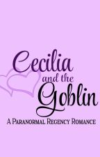 Cecilia and the Goblin: A Paranormal Regency Romance by ericalaurie