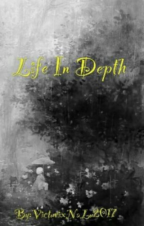 Life in Depth |ON HOLD| by VicturixNaLu2017