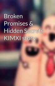 Broken Promises & Hidden Secrets KIMXI story by foreverandalwaysss26