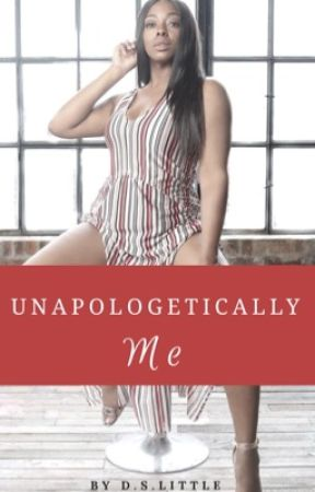 Unapologetically Me  by DLittleWriter