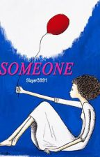 SOMEONE by slayer3991