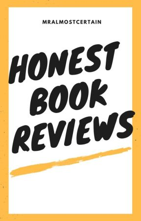 Honest Book Reviews by MrAlmostCertain