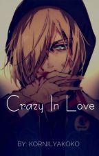 Crazy In Love || Yandere Yuri Plisetsky X Reader/Oc || by KornilyaKoko