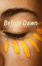 BEFORE DAWN  by rejectedandelion