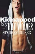 Kidnapped by hot wolves (UNCONTINUED) by DarknessGodess