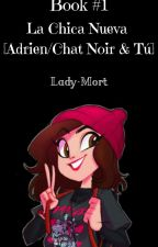 La Chica Nueva [Adrien/Chat Noir & Tú]  by LadyMort-forever