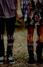 Hold Me Tight ~ Sophie's Story (On hold until further inspiration strikes) by RosesReality