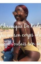 Chronique de Kader : J'ai eu son corps alors que je voulais son cœur  by ShanaCompteChroo