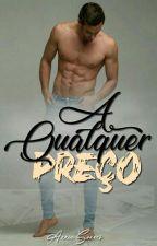 A Qualquer Preço by ROMANCESPERDIDOS123
